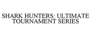 mark for SHARK HUNTERS: ULTIMATE TOURNAMENT SERIES, trademark #78683629