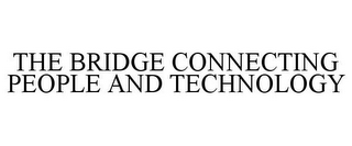 mark for THE BRIDGE CONNECTING PEOPLE AND TECHNOLOGY, trademark #78684171