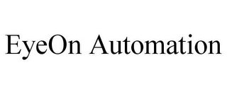 mark for EYEON AUTOMATION, trademark #78685338