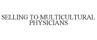 mark for SELLING TO MULTICULTURAL PHYSICIANS, trademark #78686272