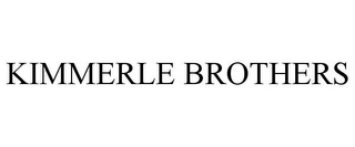 mark for KIMMERLE BROTHERS, trademark #78686810