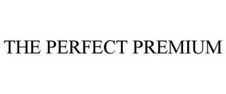 mark for THE PERFECT PREMIUM, trademark #78687161