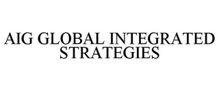 mark for AIG GLOBAL INTEGRATED STRATEGIES, trademark #78687976