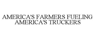 mark for AMERICA'S FARMERS FUELING AMERICA'S TRUCKERS, trademark #78688382