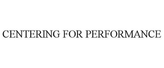 mark for CENTERING FOR PERFORMANCE, trademark #78689037