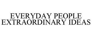mark for EVERYDAY PEOPLE EXTRAORDINARY IDEAS, trademark #78689362