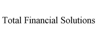mark for TOTAL FINANCIAL SOLUTIONS, trademark #78689478