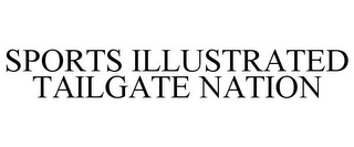 mark for SPORTS ILLUSTRATED TAILGATE NATION, trademark #78689640