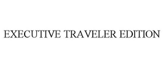 mark for EXECUTIVE TRAVELER EDITION, trademark #78689806