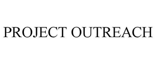 mark for PROJECT OUTREACH, trademark #78691377