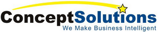 mark for CONCEPTSOLUTIONS WE MAKE BUSINESS INTELLIGENT, trademark #78693457