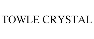 mark for TOWLE CRYSTAL, trademark #78693685