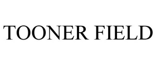 mark for TOONER FIELD, trademark #78694150