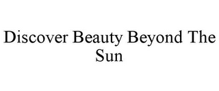 mark for DISCOVER BEAUTY BEYOND THE SUN, trademark #78694578