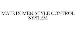 mark for MATRIX MEN STYLE CONTROL SYSTEM, trademark #78694765
