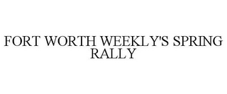 mark for FORT WORTH WEEKLY'S SPRING RALLY, trademark #78694846