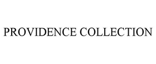 mark for PROVIDENCE COLLECTION, trademark #78694864