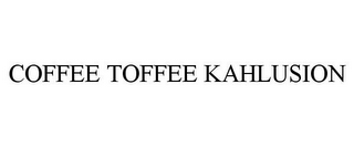 mark for COFFEE TOFFEE KAHLUSION, trademark #78695272