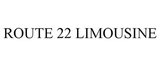 mark for ROUTE 22 LIMOUSINE, trademark #78695809