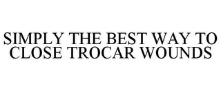 mark for SIMPLY THE BEST WAY TO CLOSE TROCAR WOUNDS, trademark #78695920