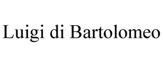 mark for LUIGI DI BARTOLOMEO, trademark #78697147