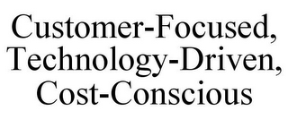 mark for CUSTOMER-FOCUSED, TECHNOLOGY-DRIVEN, COST-CONSCIOUS, trademark #78698160