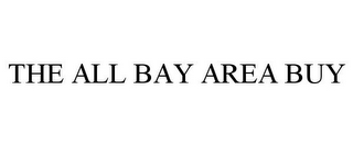 mark for THE ALL BAY AREA BUY, trademark #78698202