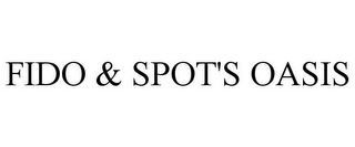 mark for FIDO & SPOT'S OASIS, trademark #78699156
