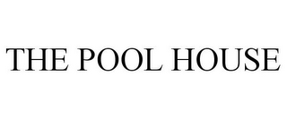 mark for THE POOL HOUSE, trademark #78700591
