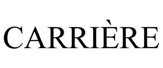 mark for CARRIÈRE, trademark #78700658