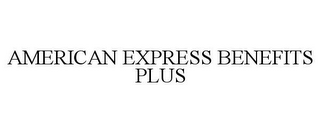 mark for AMERICAN EXPRESS BENEFITS PLUS, trademark #78701197