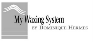 mark for MY WAXING SYSTEM BY DOMINIQUE HERMES, trademark #78701597