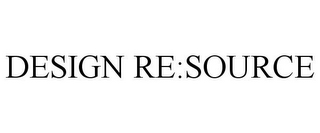mark for DESIGN RE:SOURCE, trademark #78702259