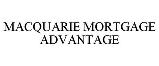 mark for MACQUARIE MORTGAGE ADVANTAGE, trademark #78703152