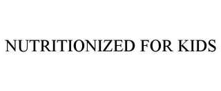 mark for NUTRITIONIZED FOR KIDS, trademark #78704050
