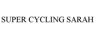 mark for SUPER CYCLING SARAH, trademark #78705771