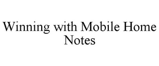 mark for WINNING WITH MOBILE HOME NOTES, trademark #78706785