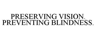 mark for PRESERVING VISION. PREVENTING BLINDNESS., trademark #78707044