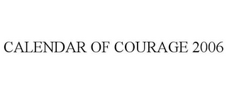 mark for CALENDAR OF COURAGE 2006, trademark #78707622