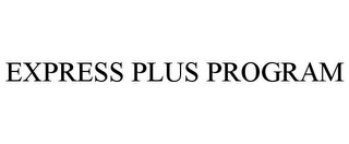 mark for EXPRESS PLUS PROGRAM, trademark #78708383