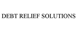 mark for DEBT RELIEF SOLUTIONS, trademark #78708990