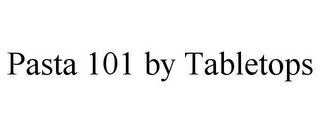 mark for PASTA 101 BY TABLETOPS, trademark #78709408