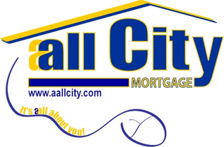 mark for AALL CITY MORTGAGE WWW.AALLCITY.COM IT'S AALL ABOUT YOU!, trademark #78709562