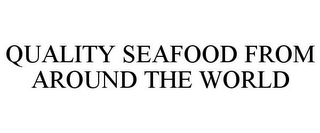 mark for QUALITY SEAFOOD FROM AROUND THE WORLD, trademark #78711659