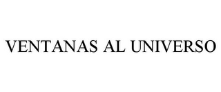 mark for VENTANAS AL UNIVERSO, trademark #78711783