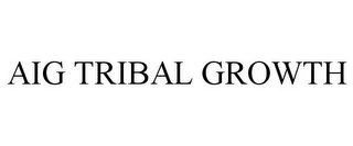 mark for AIG TRIBAL GROWTH, trademark #78711887