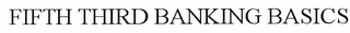 mark for FIFTH THIRD BANKING BASICS, trademark #78711955