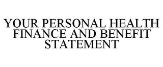 mark for YOUR PERSONAL HEALTH FINANCE AND BENEFIT STATEMENT, trademark #78712578