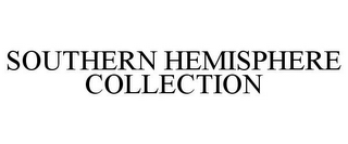 mark for SOUTHERN HEMISPHERE COLLECTION, trademark #78713141