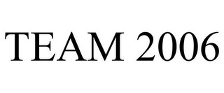 mark for TEAM 2006, trademark #78713697